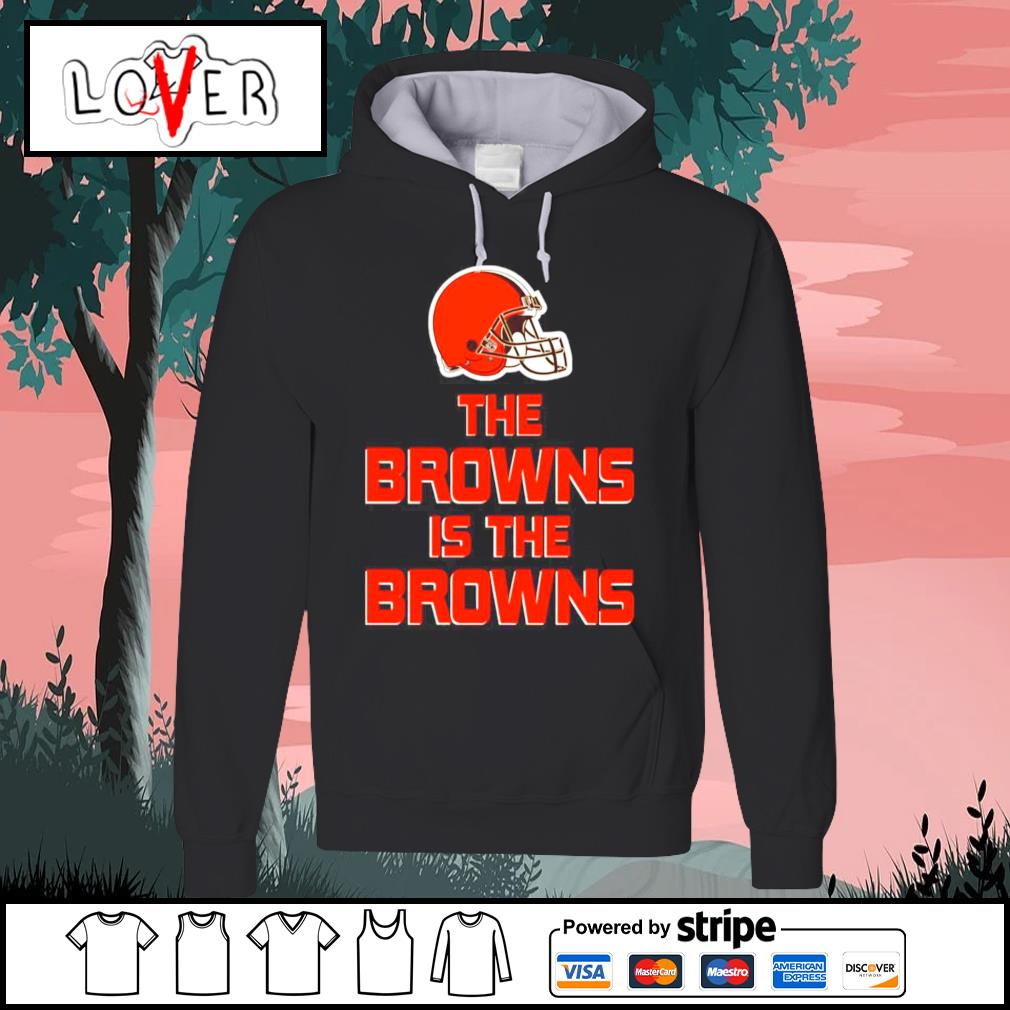 Cleveland Browns The Browns is the Browns s Hoodie