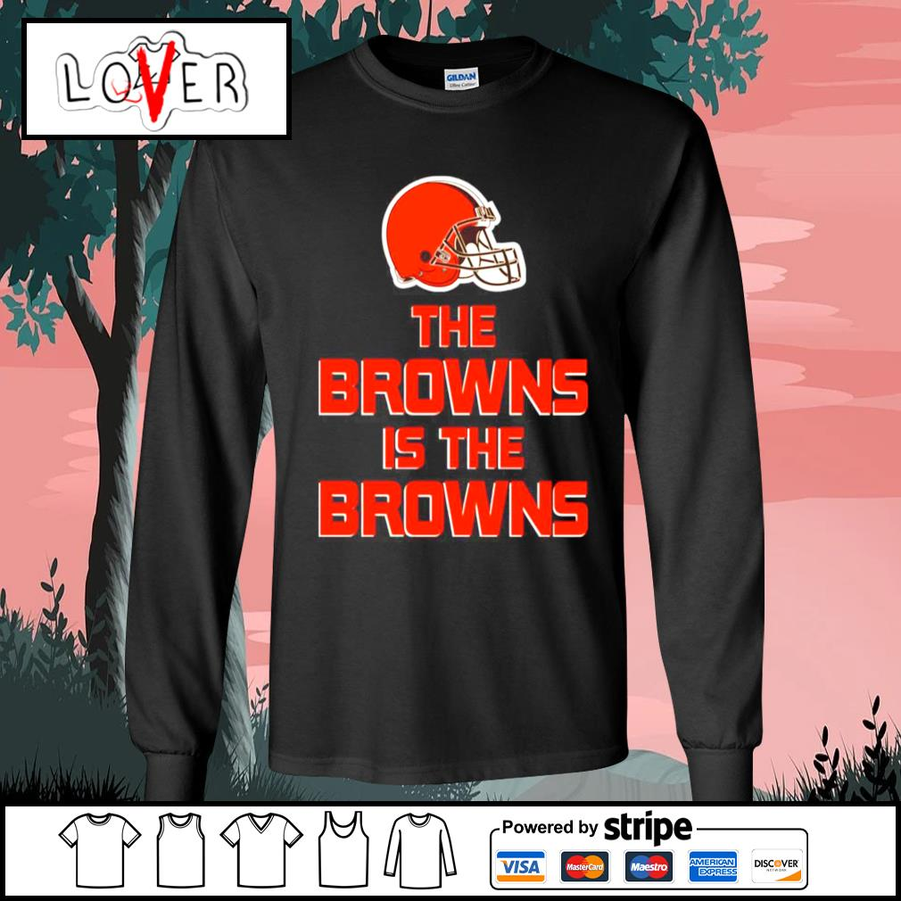 Cleveland Browns The Browns is the Browns s Long-Sleeves-Tee