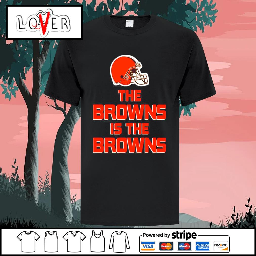 Cleveland Browns The Browns is the Browns shirt