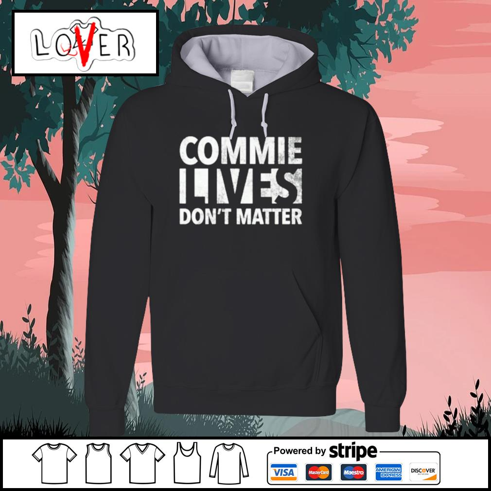 Commie lives don't matter s Hoodie