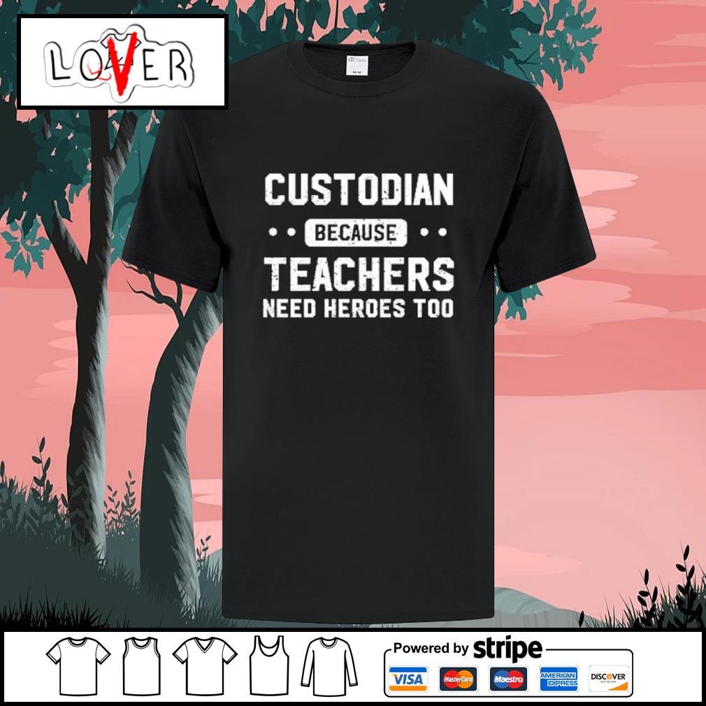 Custodian because teachers need heroes too shirt