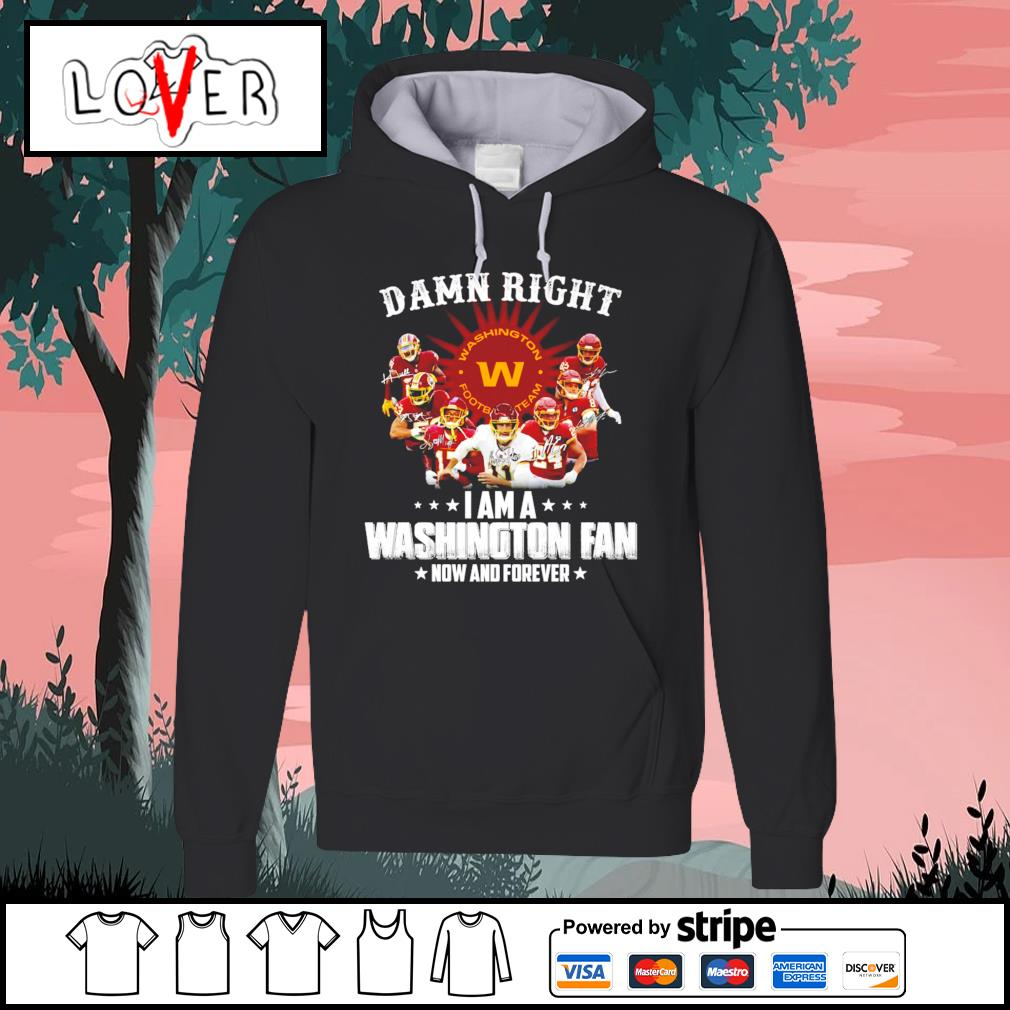 Damn right I am a Washington football team fan now and forever signatures s Hoodie