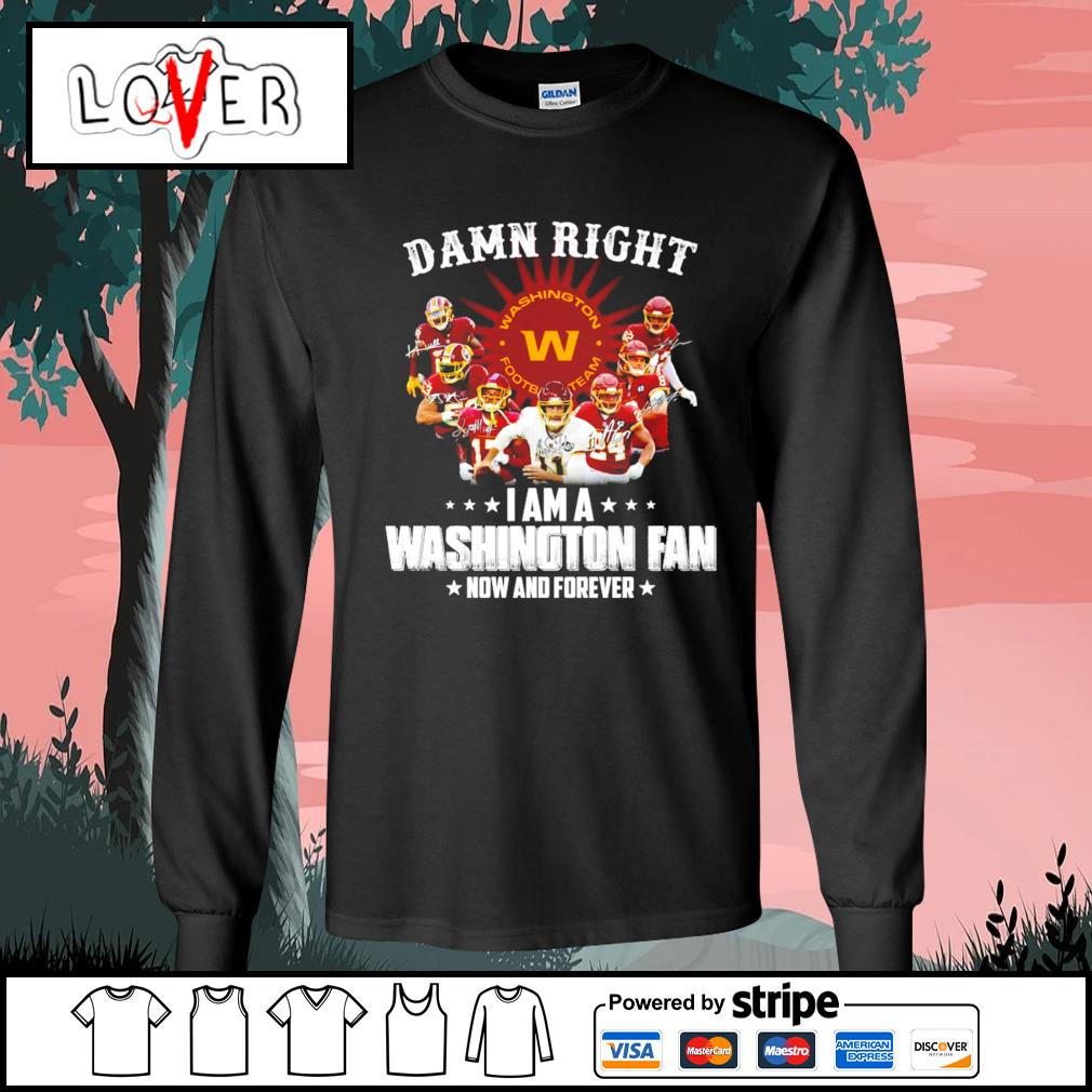 Damn right I am a Washington football team fan now and forever signatures s Long-Sleeves-Tee