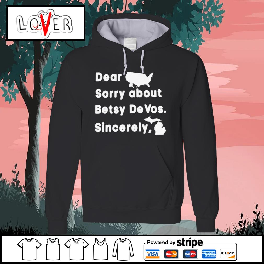 Dear sorry about betsy devos sincerely s Hoodie