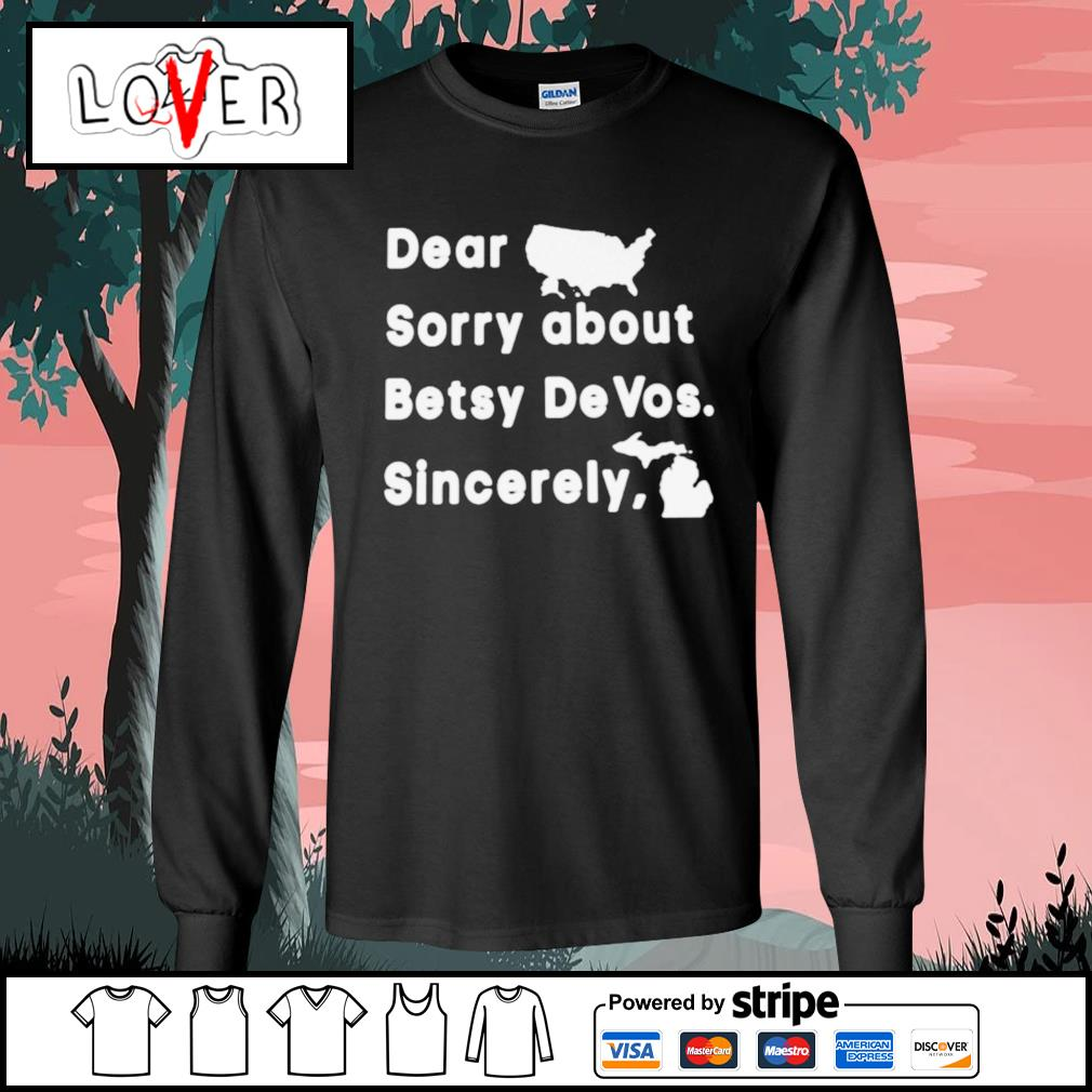 Dear sorry about betsy devos sincerely s Long-Sleeves-Tee