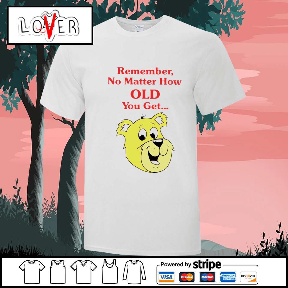 Dog Remember no matter how old you get shirt