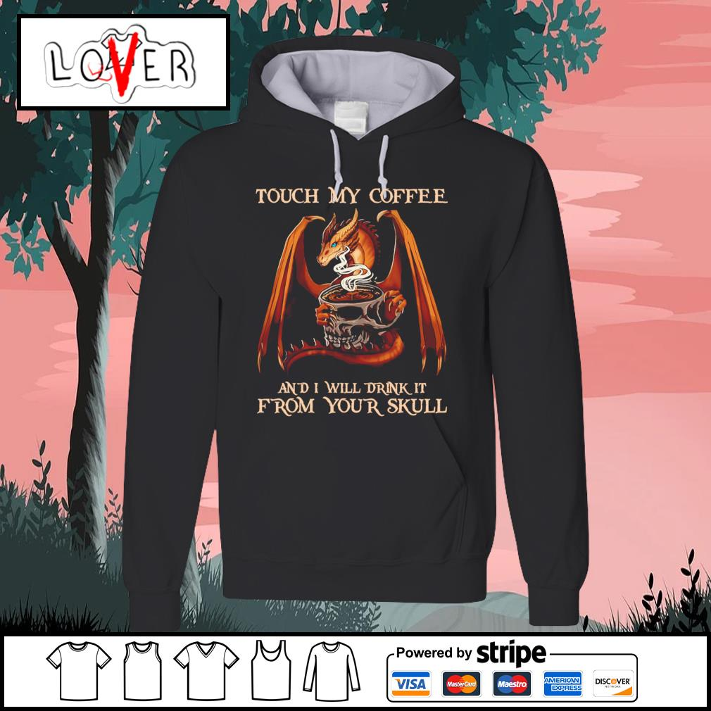 Dragon Touch my coffee and I will drink it from your skull s Hoodie