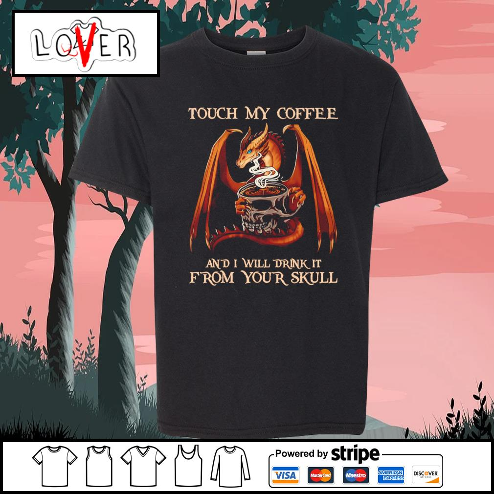 Dragon Touch my coffee and I will drink it from your skull s Kid-T-shirt