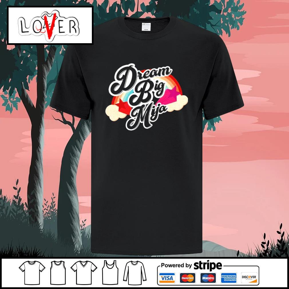 Dream Big Mija shirt