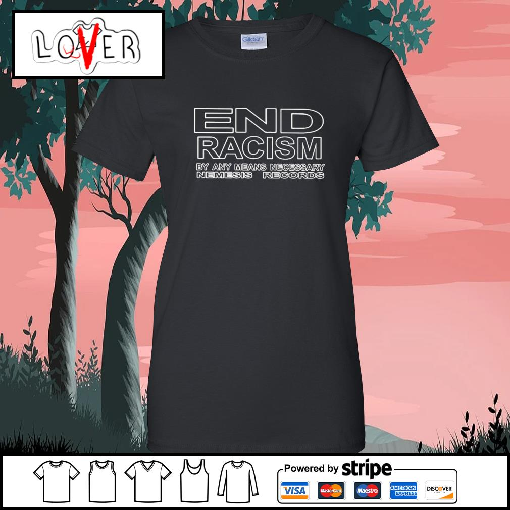 End racism by any means necessary nemesis records s Ladies-Tee
