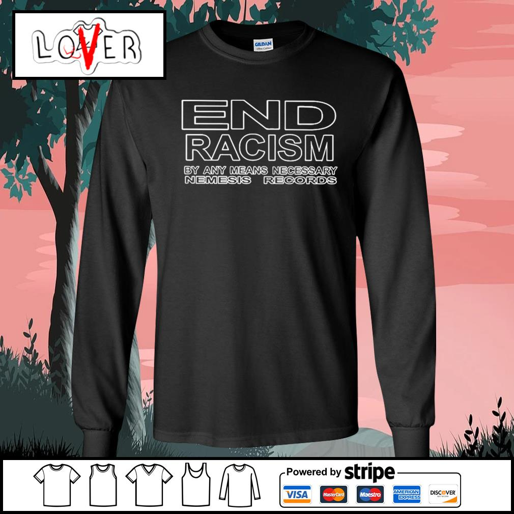 End racism by any means necessary nemesis records s Long-Sleeves-Tee