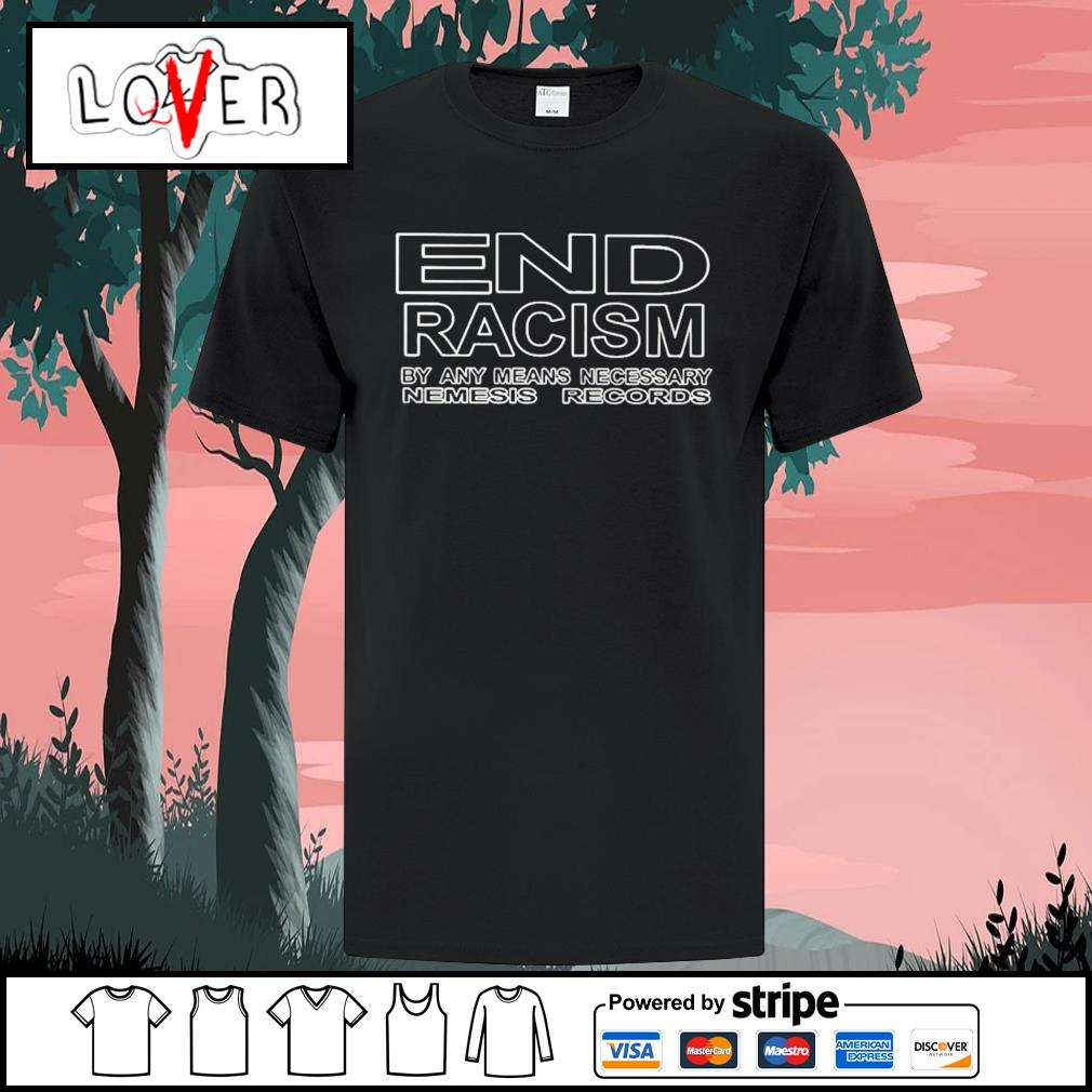End racism by any means necessary nemesis records shirt