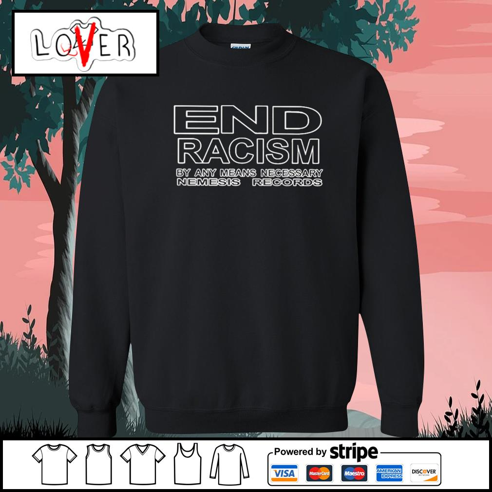 End racism by any means necessary nemesis records s Sweater