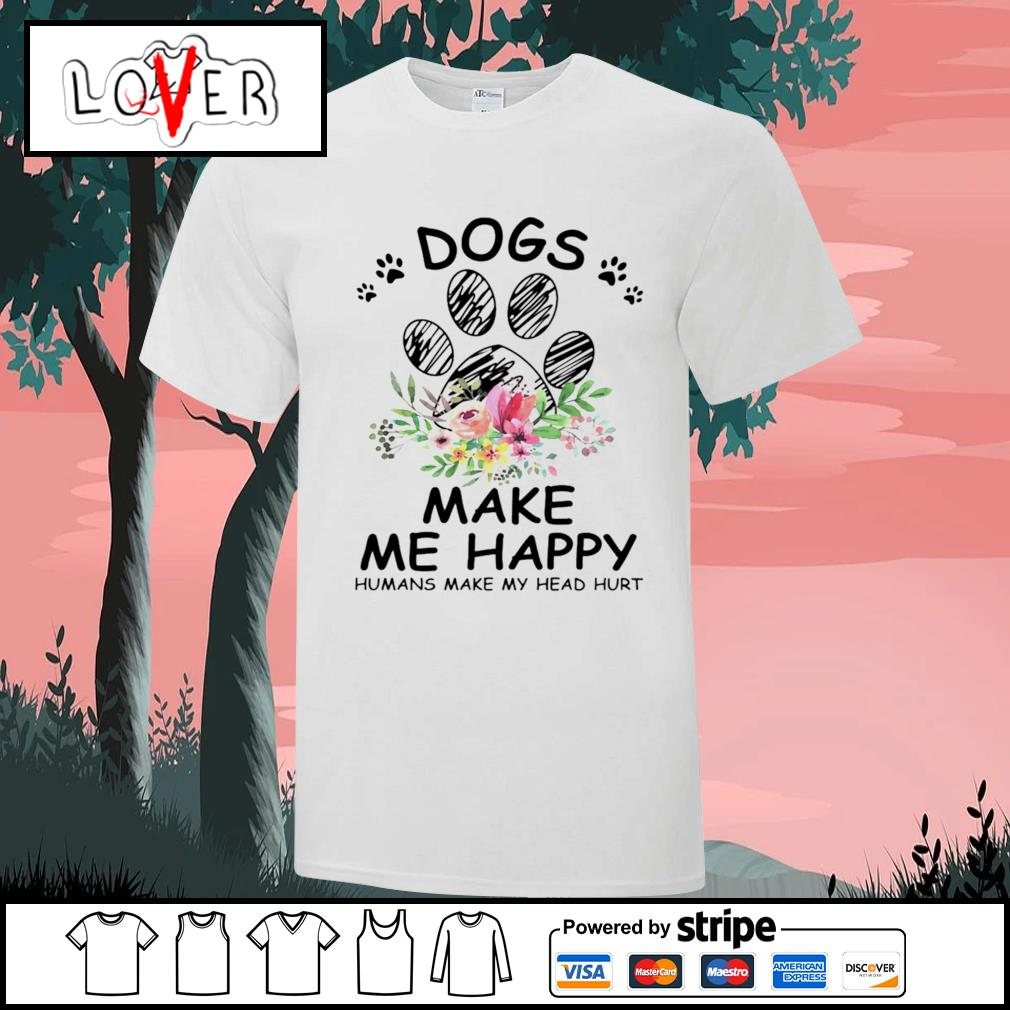Flower dogs make me happy humans make my head hurt shirt