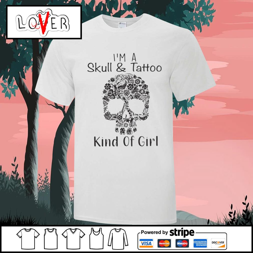 Flower skull I'm a skull and tattoo kind of girl shirt