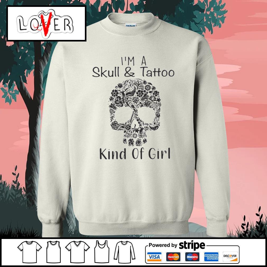 Flower skull I'm a skull and tattoo kind of girl s Sweater