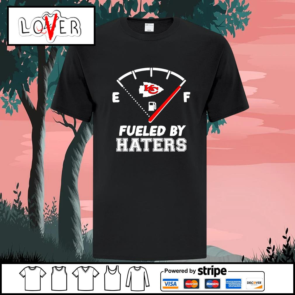Fueled by haters Kansas City Chiefs shirt
