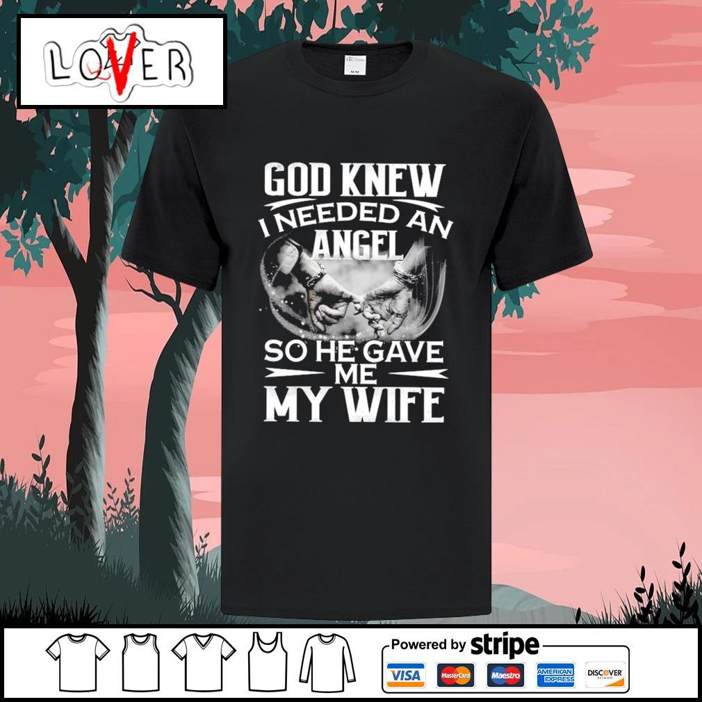 God knew I needed an angel so he gave me my wife shirt