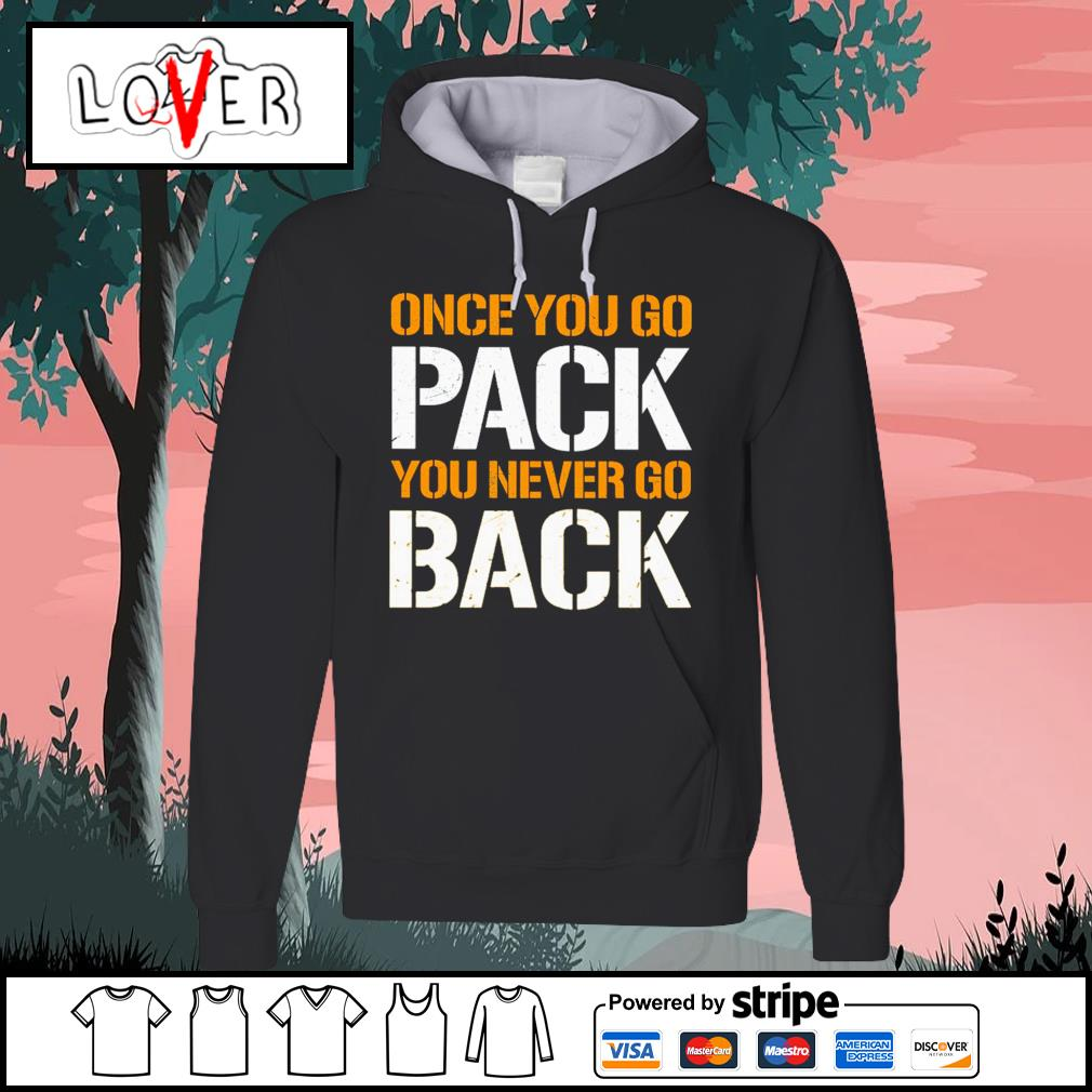 Green Bay Packers Once you go pack you never go back s Hoodie
