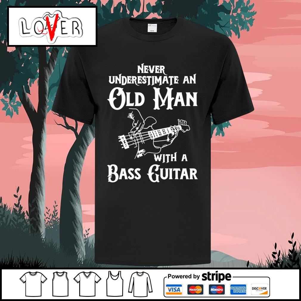 Guitar Never underestimate an old man with a bass guitar shirt