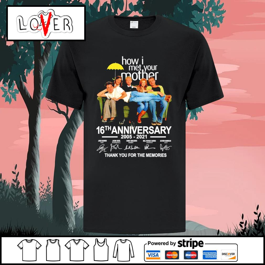 How I met your mother 16th anniversary 2005 2021 thank you for the memories shirt