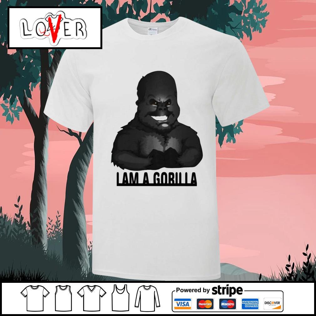 I am a Gorilla shirt