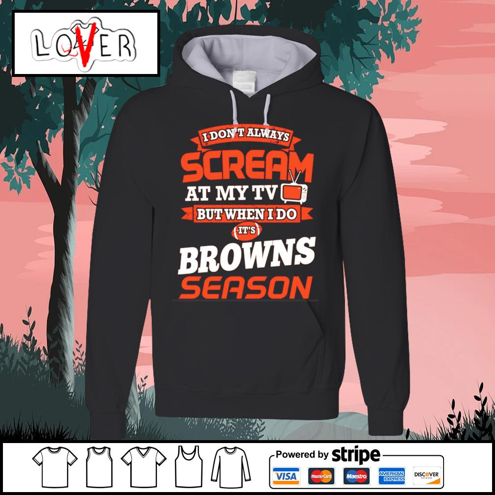 I don't always scream at my tv but when I do it's Cleveland Browns season s Hoodie