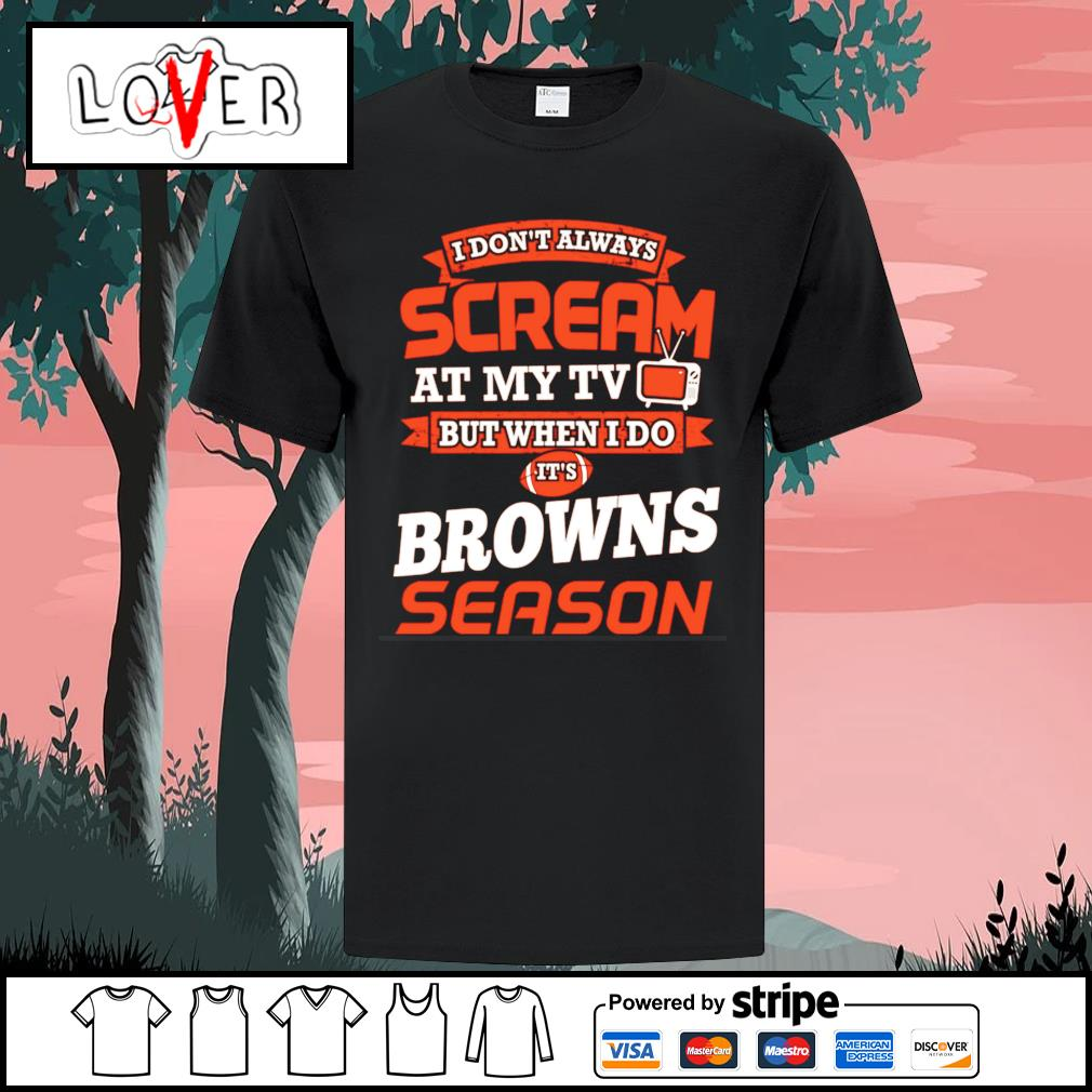 I don't always scream at my tv but when I do it's Cleveland Browns season shirt