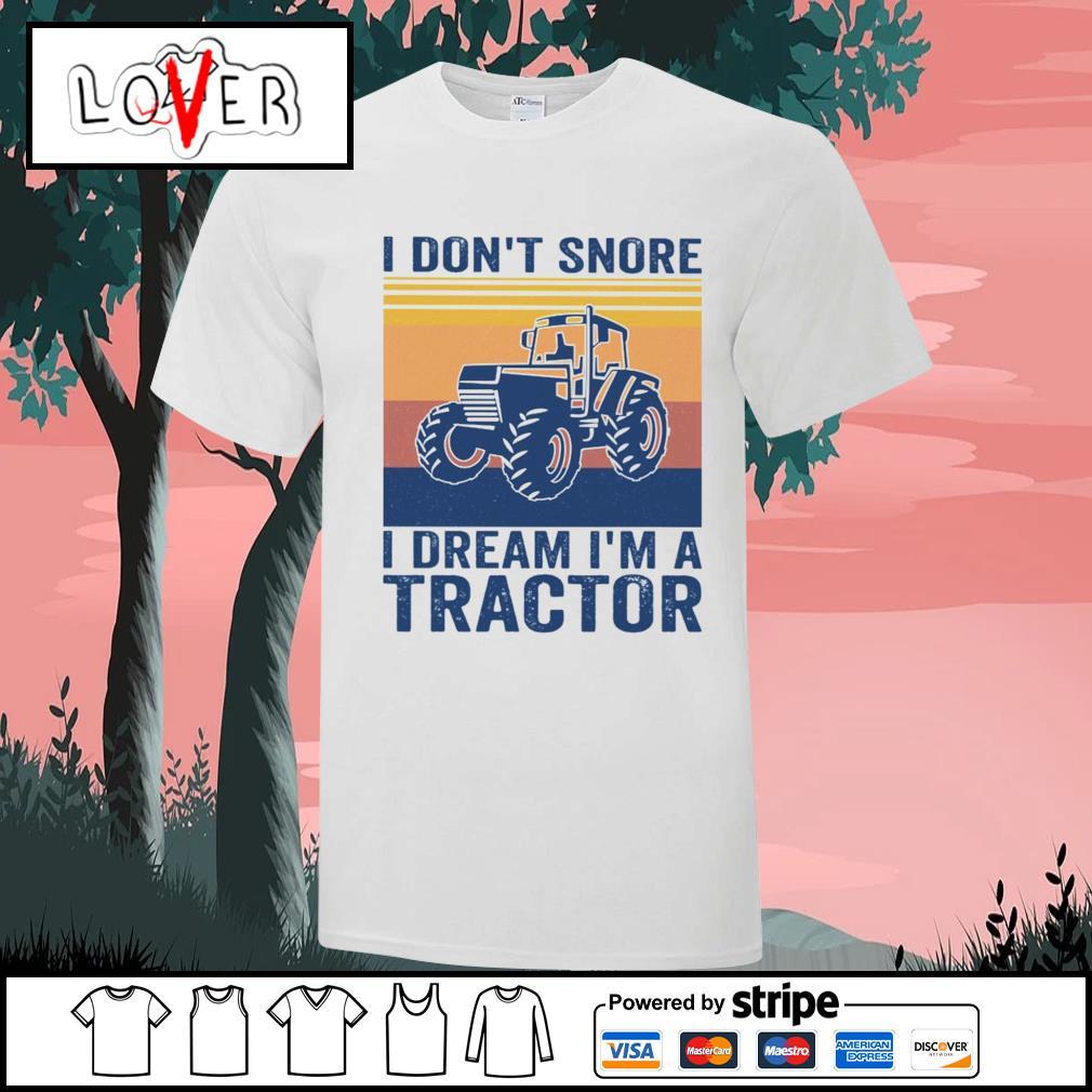 I don't snore I dream I'm a tractor vintage shirt