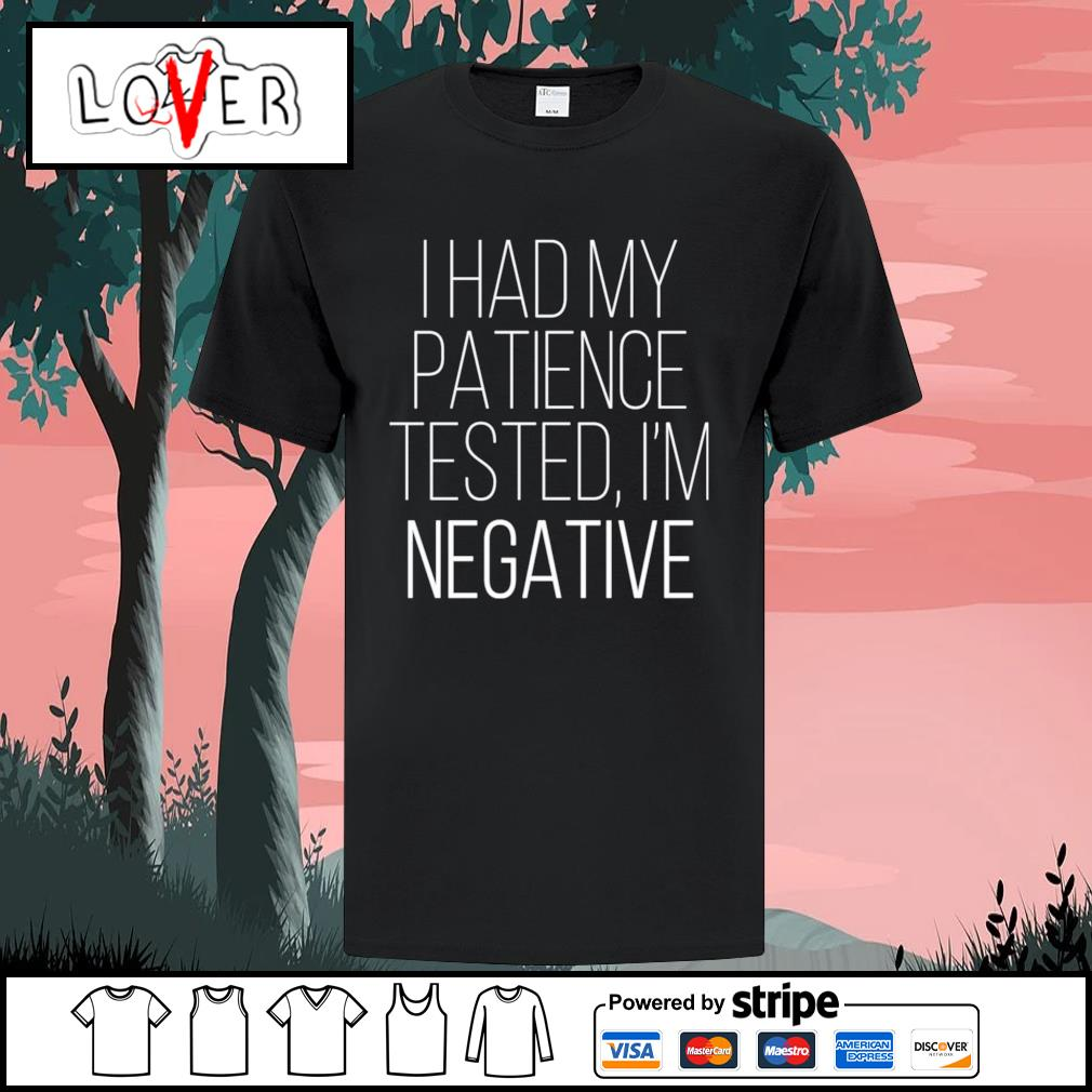 I had my patience tested I'm negative shirt