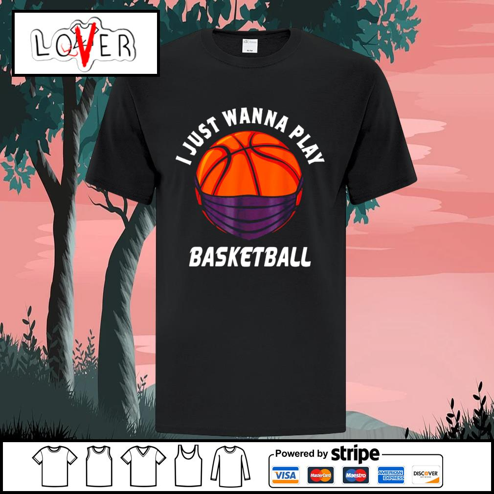 I just wanna play Basketball shirt
