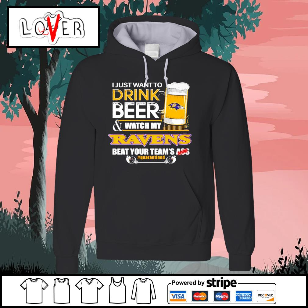I just want to drink beer and watch my Baltimore Ravens beat your team's ass s Hoodie