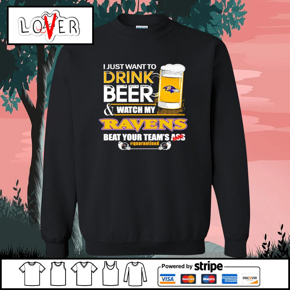 I just want to drink beer and watch my Baltimore Ravens beat your team's ass s Sweater