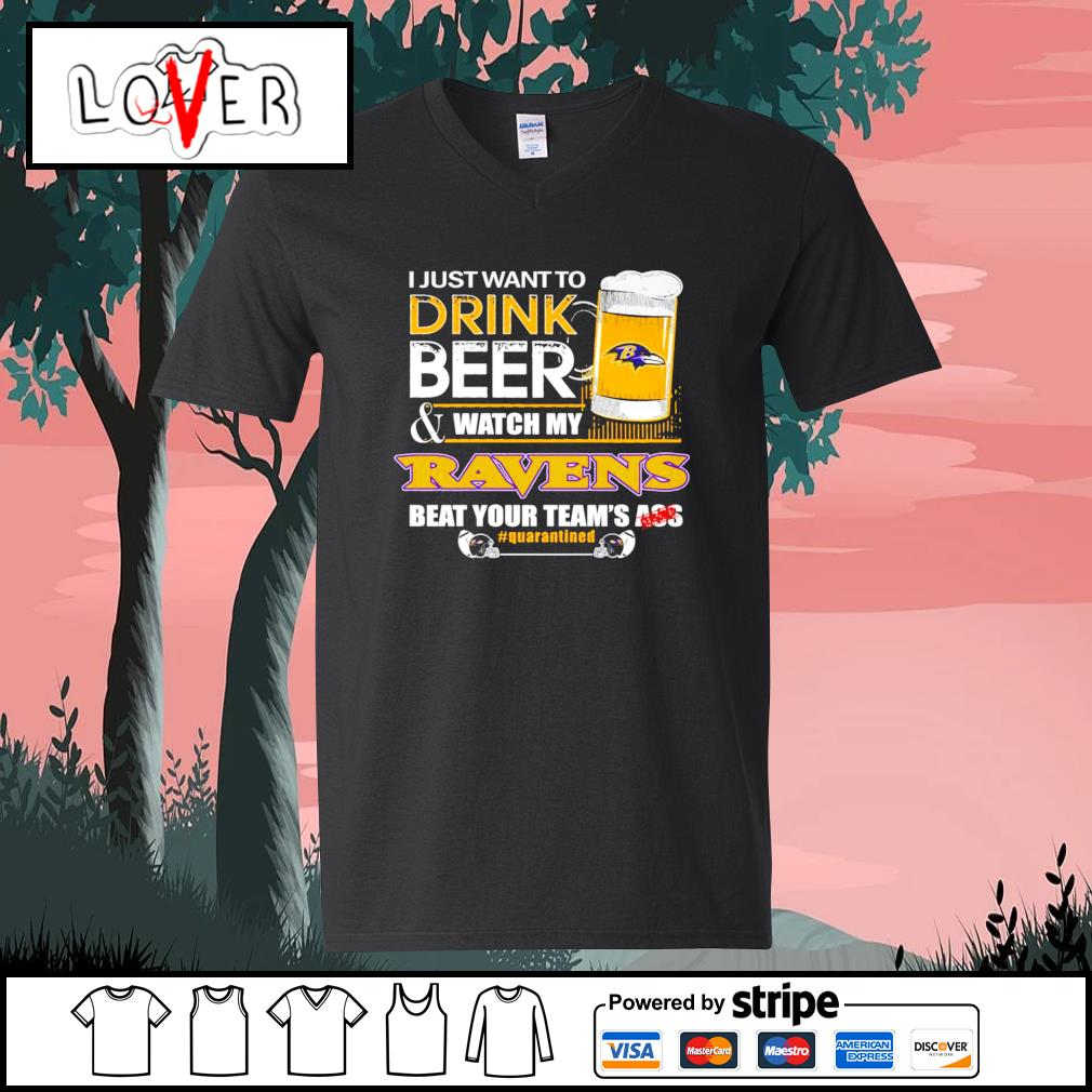 I just want to drink beer and watch my Baltimore Ravens beat your team's ass s V-neck-T-shirt