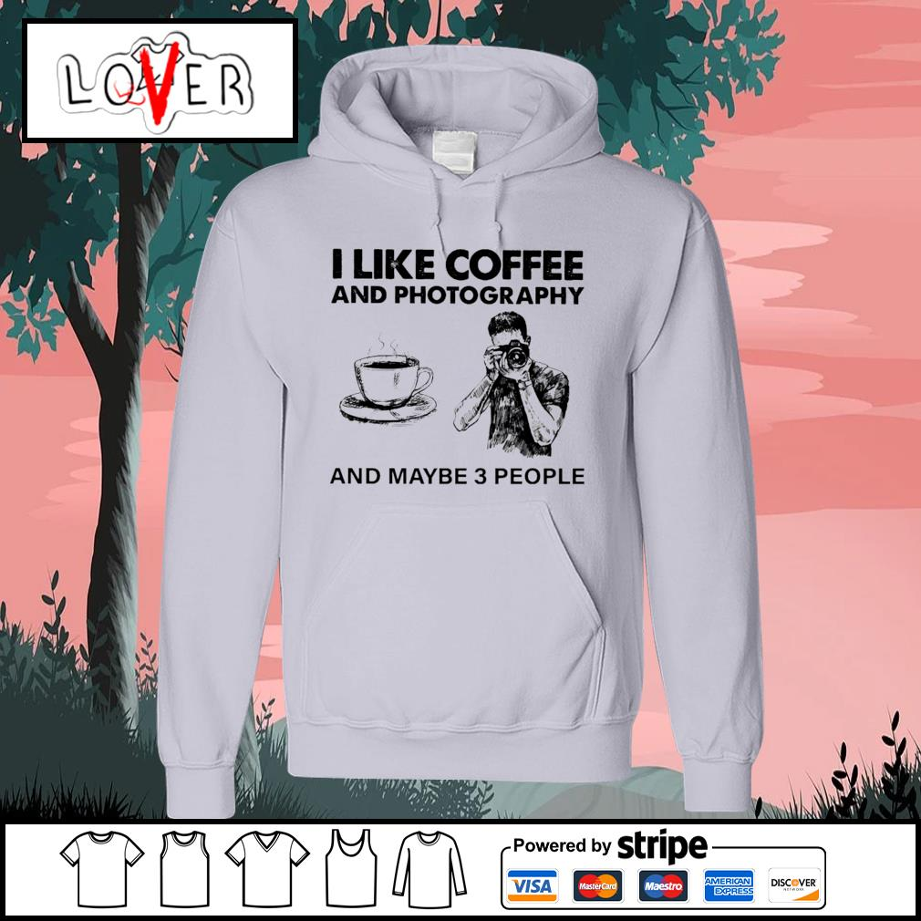 I like coffee and photography and maybe 3 people s Hoodie
