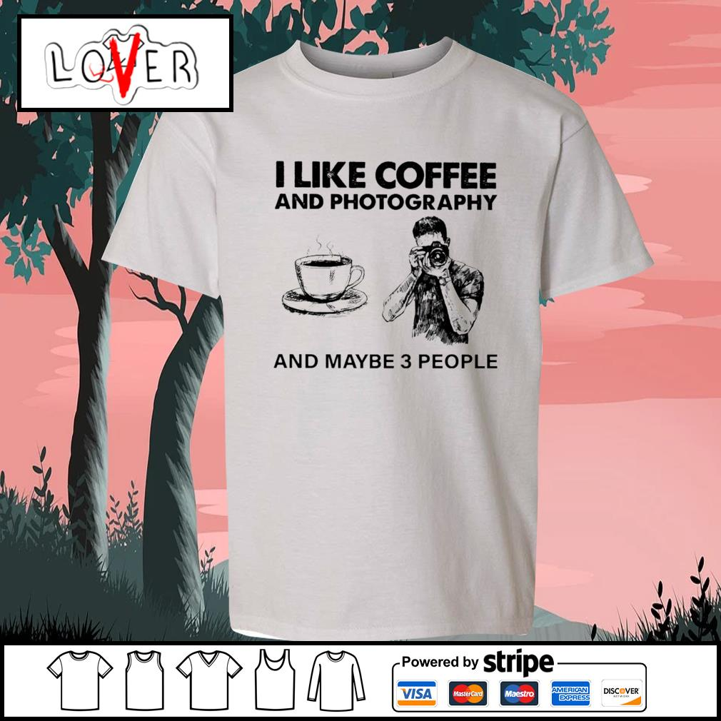 I like coffee and photography and maybe 3 people s Kid-T-shirt