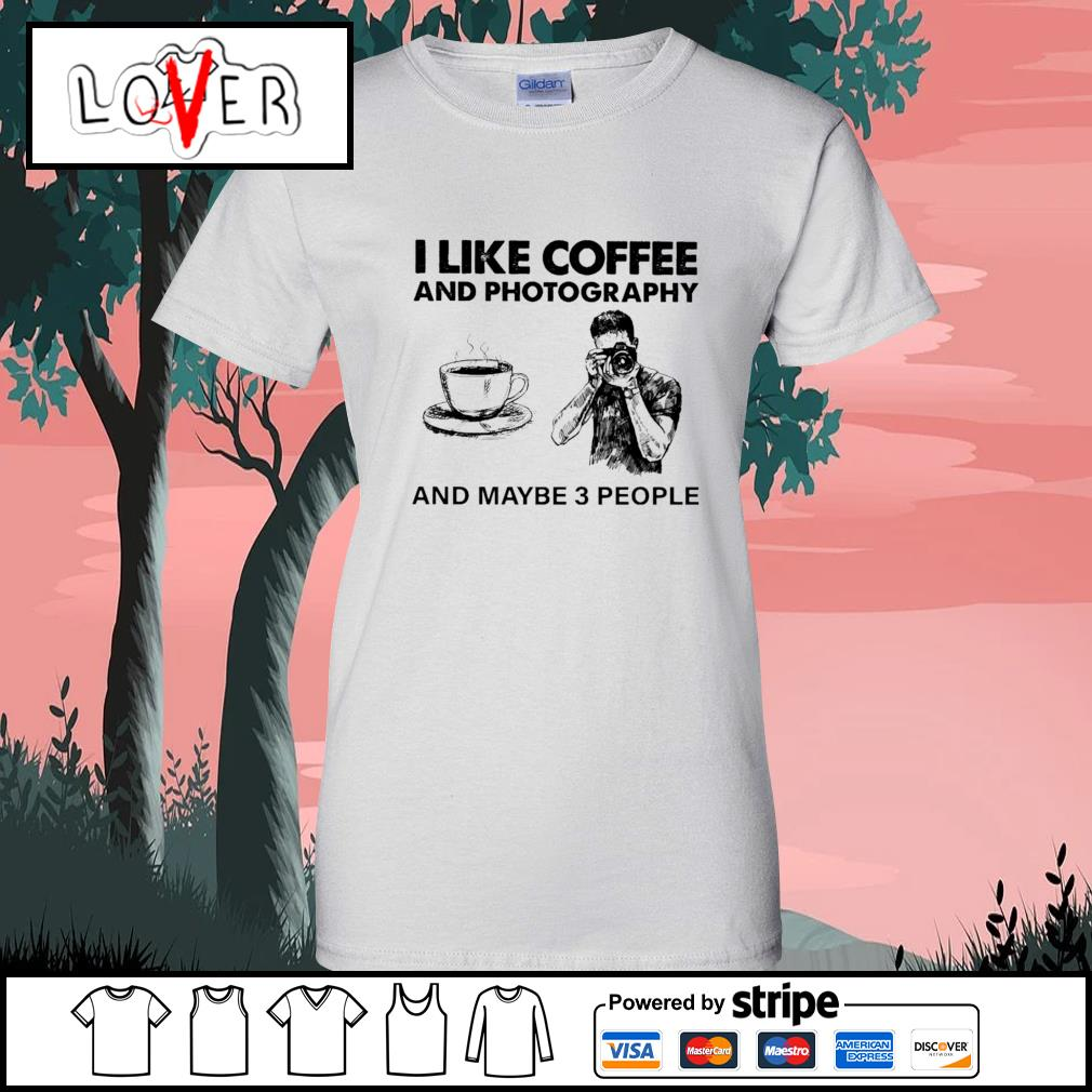 I like coffee and photography and maybe 3 people s Ladies-Tee