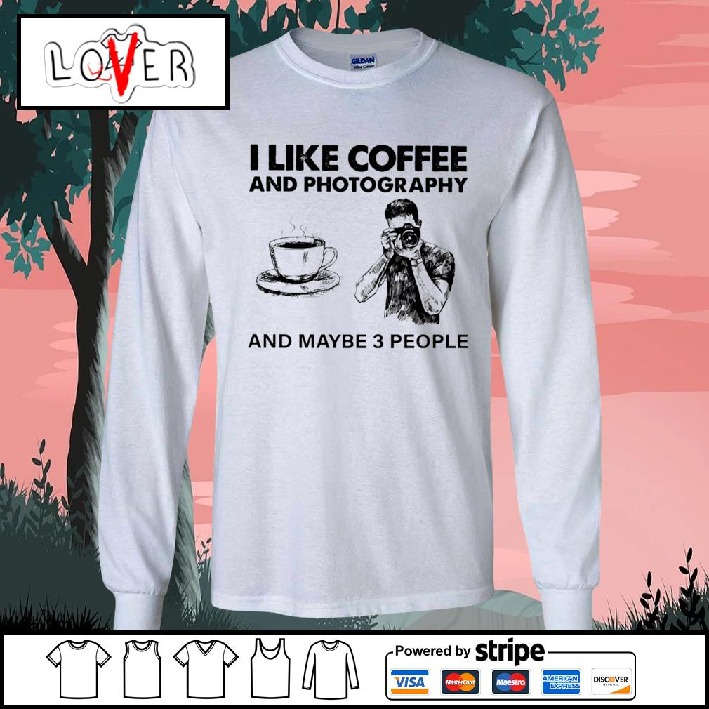 I like coffee and photography and maybe 3 people s Long-Sleeves-Tee