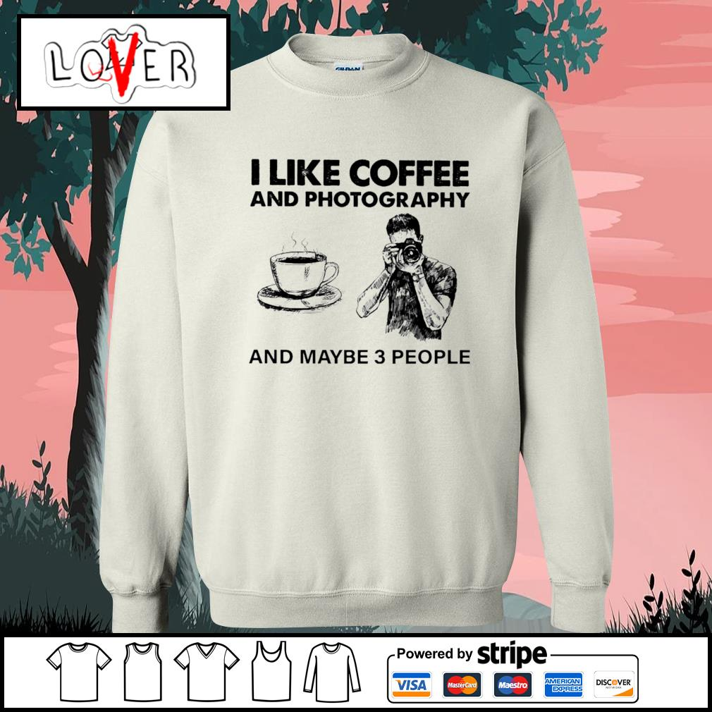 I like coffee and photography and maybe 3 people s Sweater
