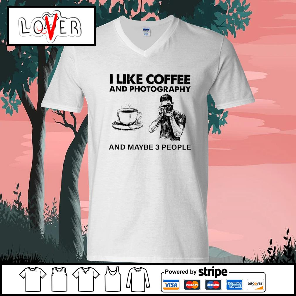 I like coffee and photography and maybe 3 people s V-neck-T-shirt