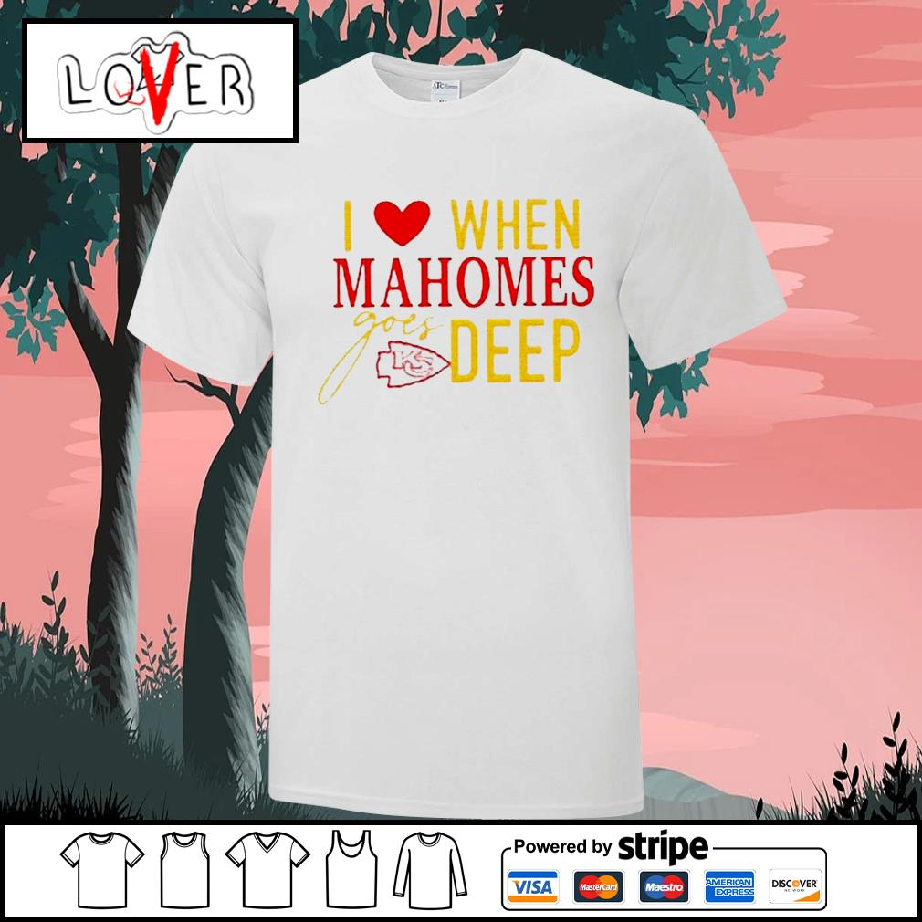 I love when mahomes goes deep Kansas City Chiefs NFL shirt