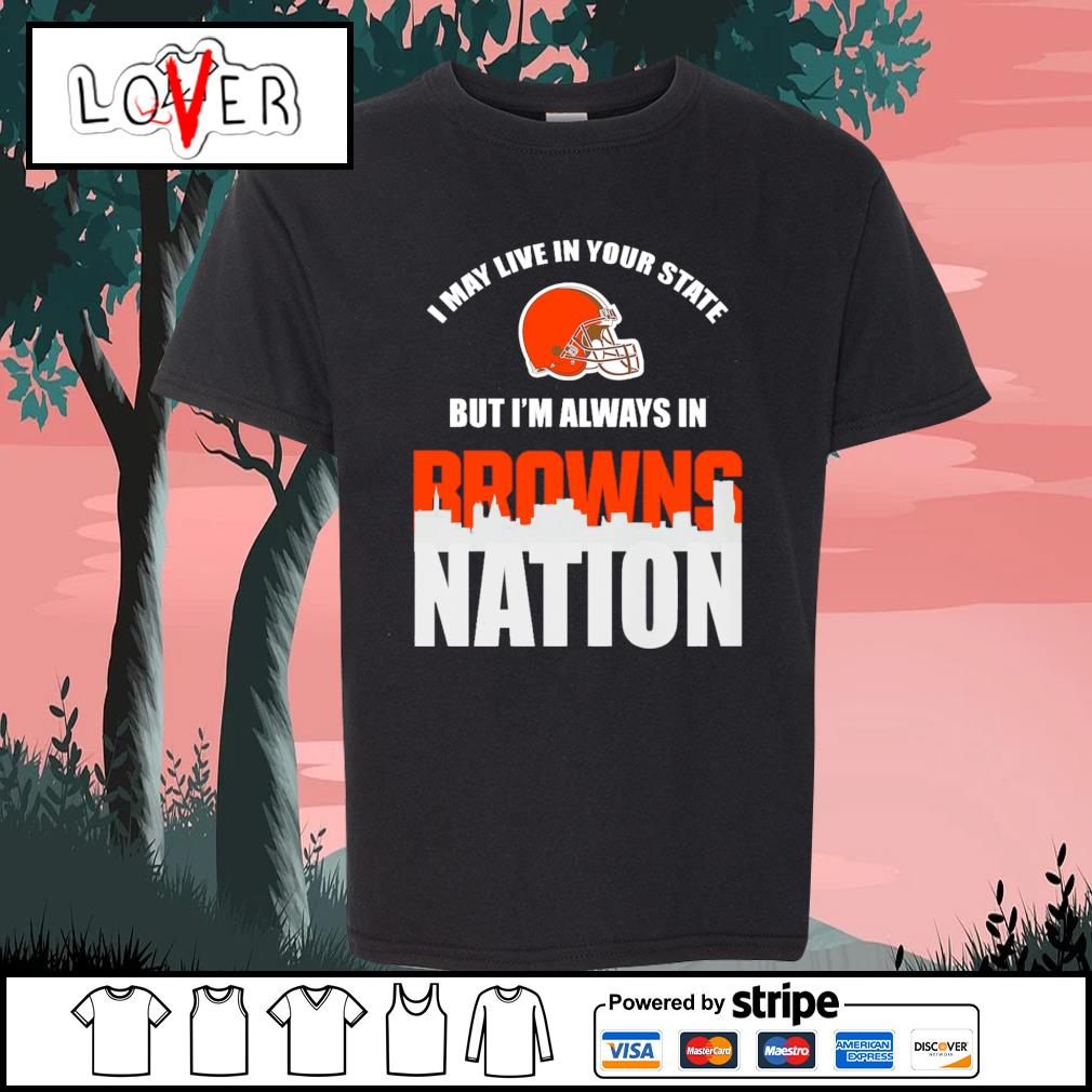 I may live in your state but I'm always in Cleveland Browns nation s Kid-T-shirt