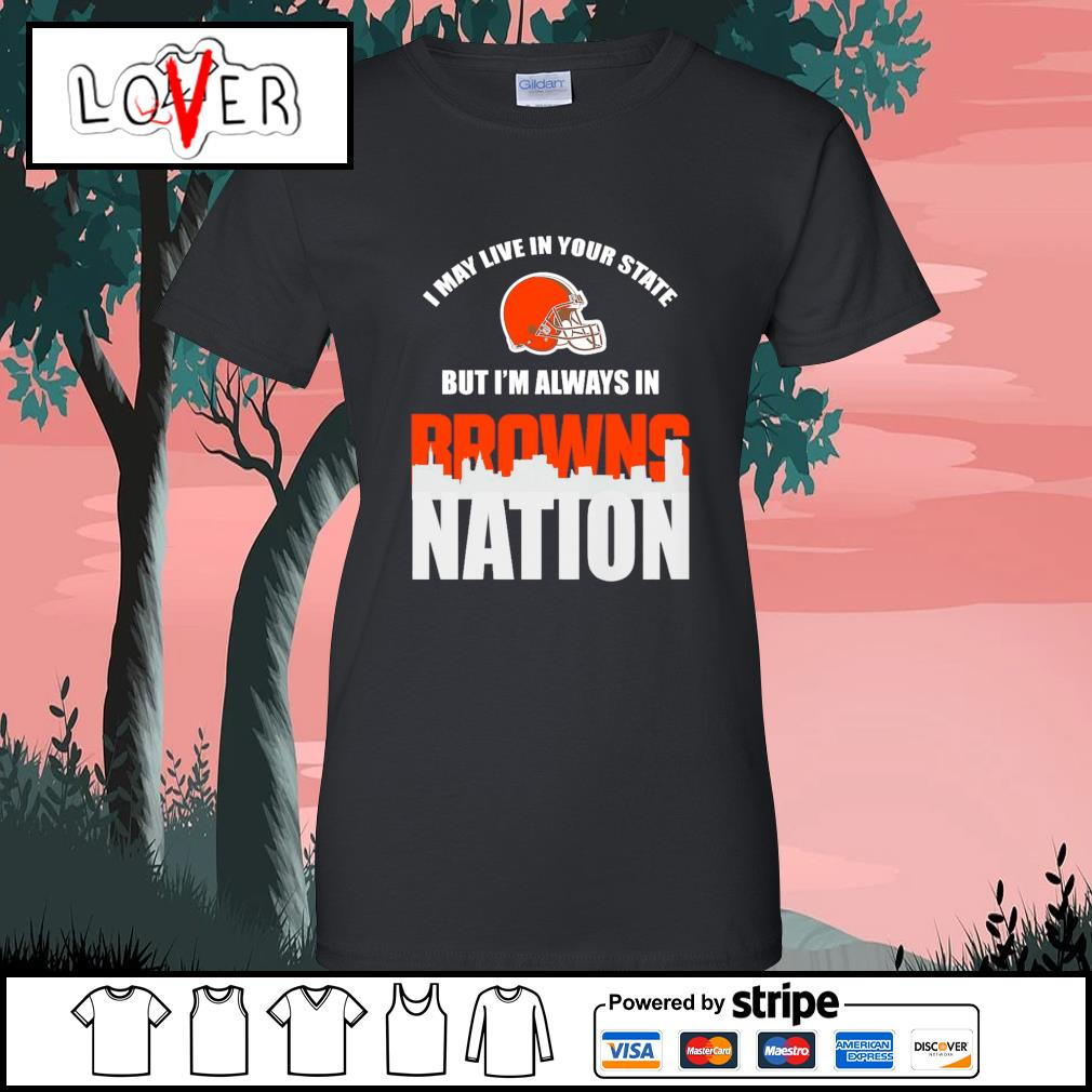 I may live in your state but I'm always in Cleveland Browns nation s Ladies-Tee