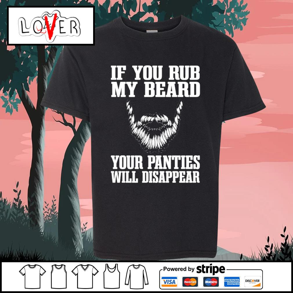 If you my beard your panties will disappear s Kid-T-shirt