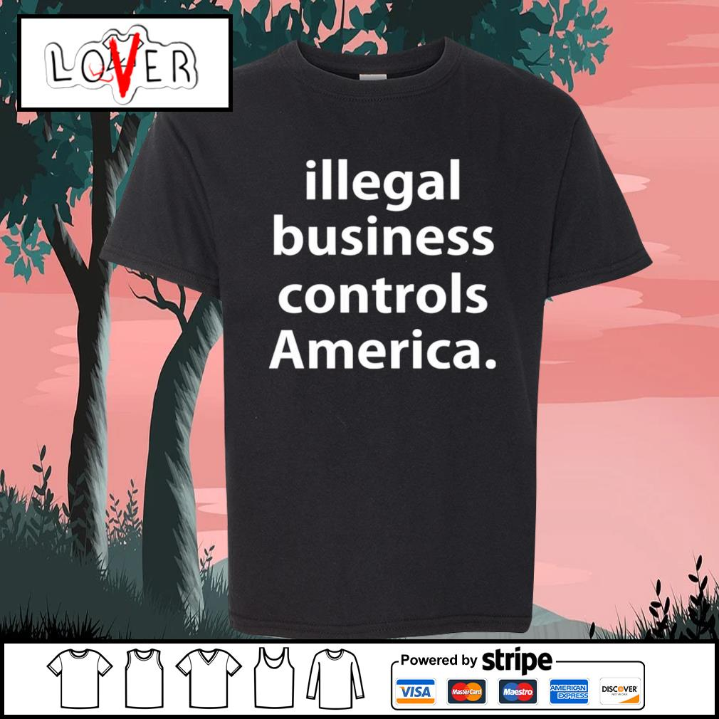Illegal business controls America s Kid-T-shirt