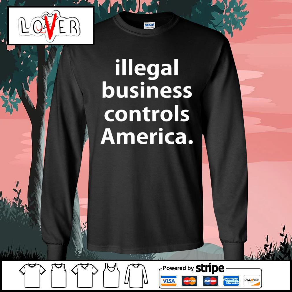 Illegal business controls America s Long-Sleeves-Tee