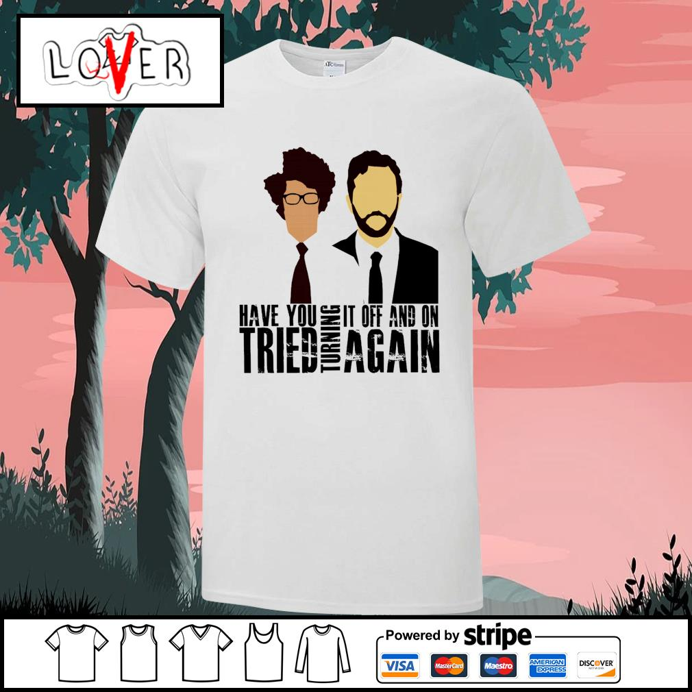 IT Crowd Moss And Roy Have you turning it off and on tried turning again shirt