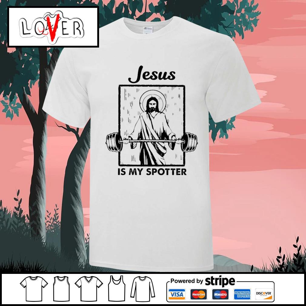 Jesus is my spotter fitness shirt