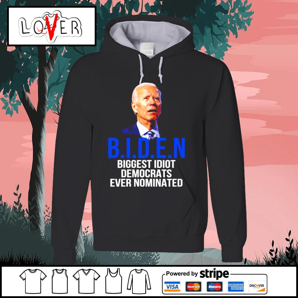 Joe Biden biggest idiot democrats ever nominated s Hoodie