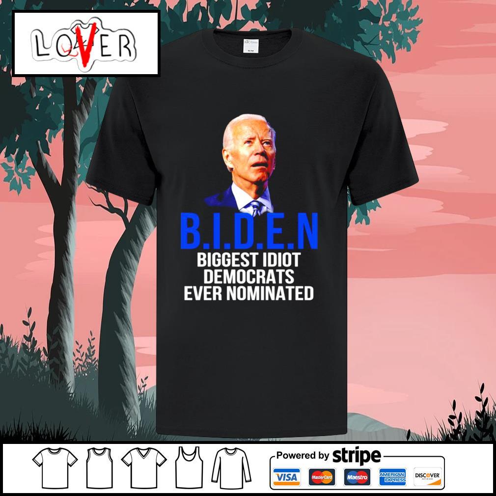 Joe Biden biggest idiot democrats ever nominated shirt